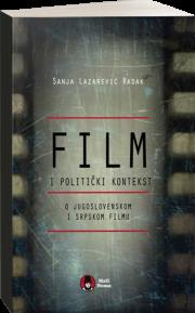 Film i politički kontekst: o jugoslovenskom i srpskom filmu
